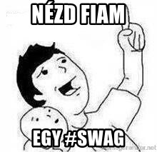Look son, A person got mad - Nézd fiam egy #swag