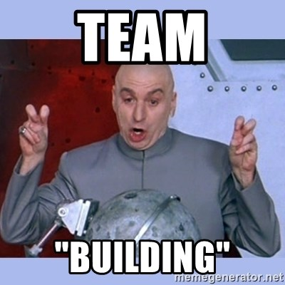 "Dr Evil meme - Team ""Building"""