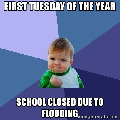 Success Kid - first tuesday of the year school closed due to flooding