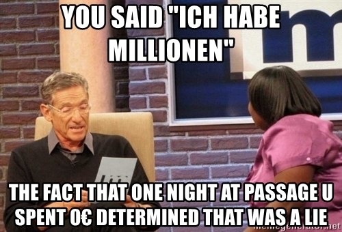 """Maury Lie Detector - You Said """"Ich habe Millionen"""" The fact that one night at passage u spent 0€ determined that was a lie"""