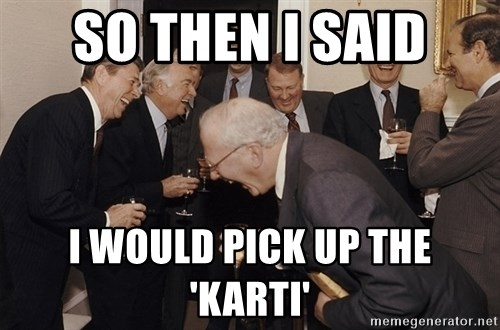 So Then I Said... - so then i said i would pick up the 'karti'