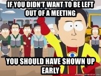 Captain Hindsight - If you didn't want to be left out of a meeting you should have shown up early