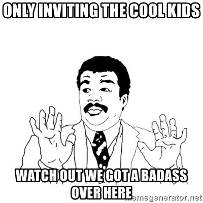 UI - only inviting the cool kids watch out we got a badass over here