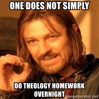 One Does Not Simply - One does not simply do theology homework overnight