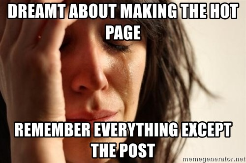 First World Problems - Dreamt about making the hot page remember everything except the post