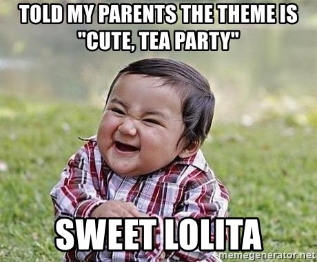 "Evil Plan Baby - told my parents the theme is ""cute, tea party"" sweet lolita"