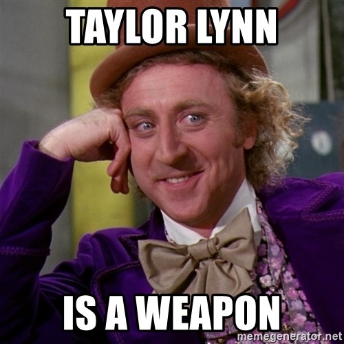 Willy Wonka - taylor lynn is a weapon