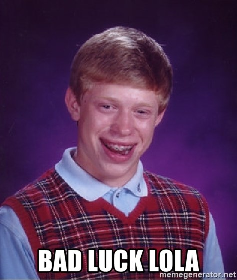 Bad Luck Brian -  BAD LUCK LOLA