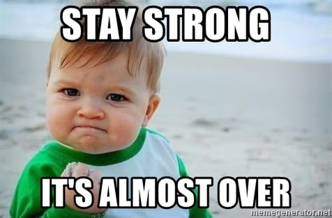 fist pump baby - stay strong it's almost over