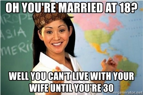 Scumbag Teacher 2 - Oh you're married at 18? well you can't live with your wife until you're 30
