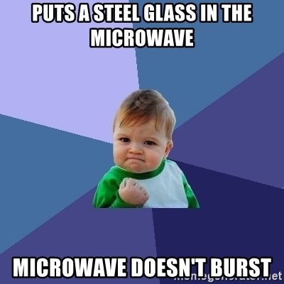 Success Kid - puts a steel glass in the microwave microwave doesn't burst
