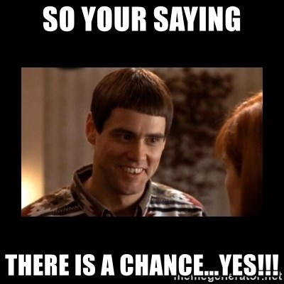 Lloyd-So you're saying there's a chance! - So your saying There is a chance...YEs!!!
