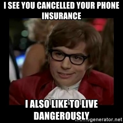 Dangerously Austin Powers - i see you cancelled your phone insurance i also like to live dangerously
