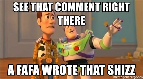 WoodyAndBuzz - see that comment right there  a fafa wrote that shizz