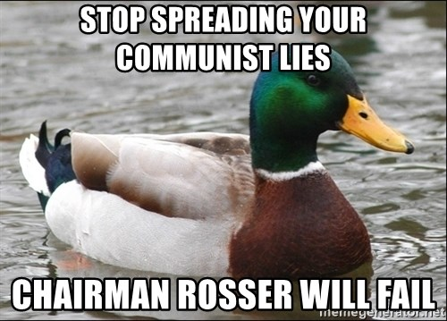 Actual Advice Mallard 1 - STOP SPREADING YOUR COMMUNIST LIES CHAIRMAN ROSSER WILL FAIL