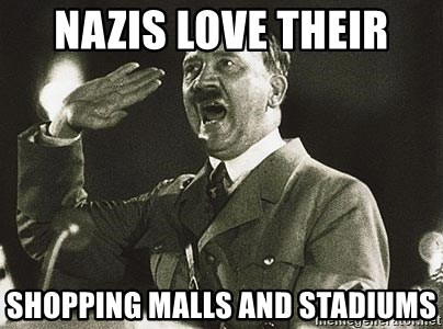 Adolf Hitler - nazis love their shopping malls and stadiums