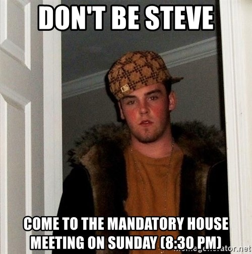 Scumbag Steve - Don't Be steve Come to the mandatory House meeting on sunday (8:30 PM)