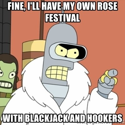 bender blackjack and hookers - Fine, I'll have my own Rose Festival With blackjack and hookers