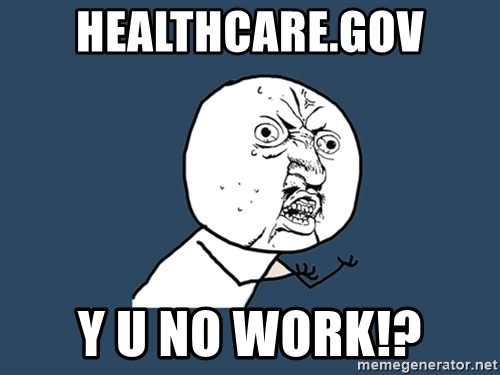 Y U No - Healthcare.gov y u no work!?