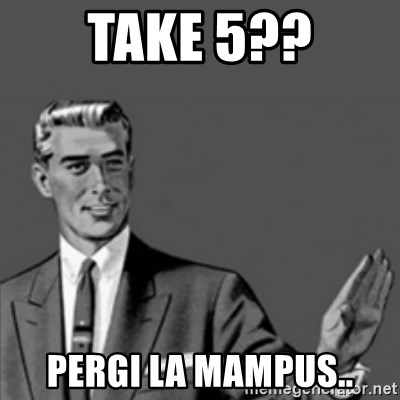 Correction Guy - take 5?? pergi la mampus..