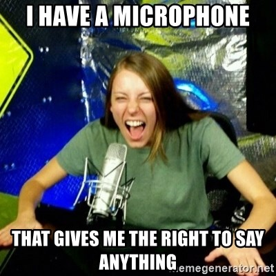 Unfunny/Uninformed Podcast Girl - I have a microphone that gives me the right to say anything