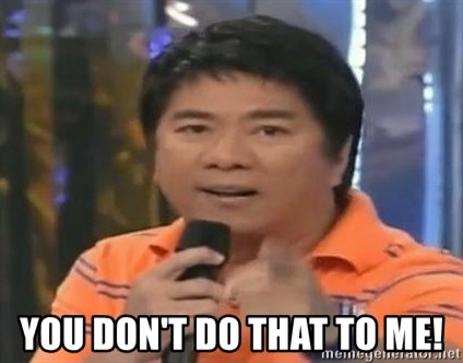 willie revillame you dont do that to me -  you don't do that to me!