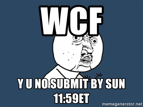 Y U No - wcf y u no submit by Sun  11:59et