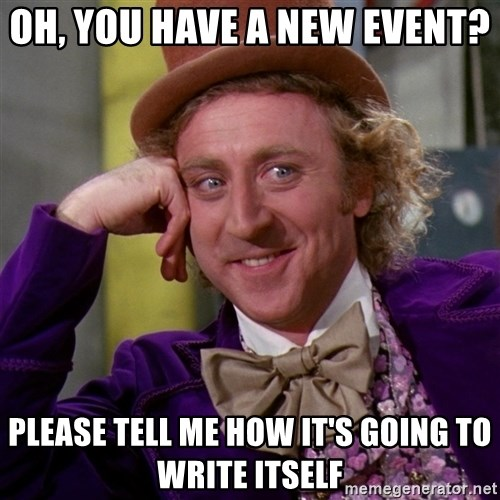 Willy Wonka - Oh, you have a new event?  please tell me how it's going to write itself