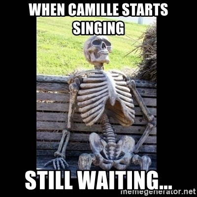 Still Waiting - When camille starts singing still waiting...