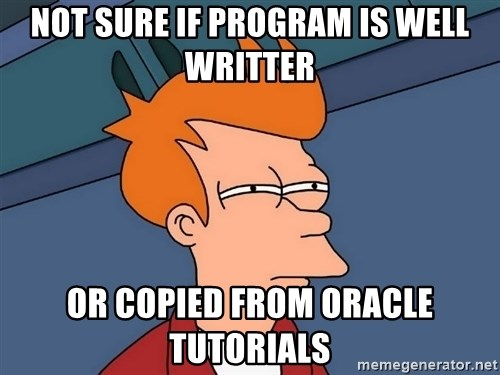 Futurama Fry - Not sure if program is well writter or copied from oracle tutorials