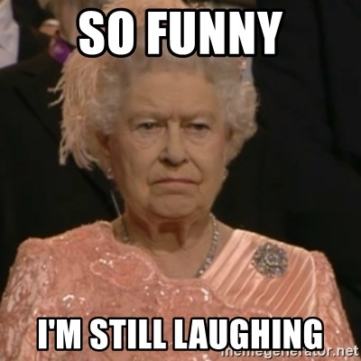 Queen Elizabeth Is Not Impressed  - so funny I'm still laughing