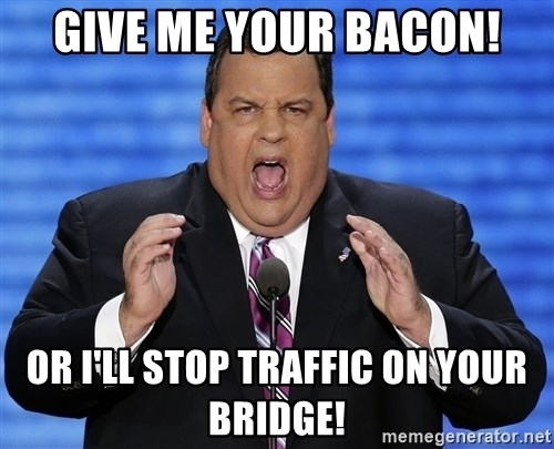 Hungry Chris Christie - Give me your Bacon! Or I'll stop traffic on your bridge!