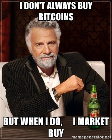 The Most Interesting Man In The World - I don't always buy bitcoins but when I do,      I market buy