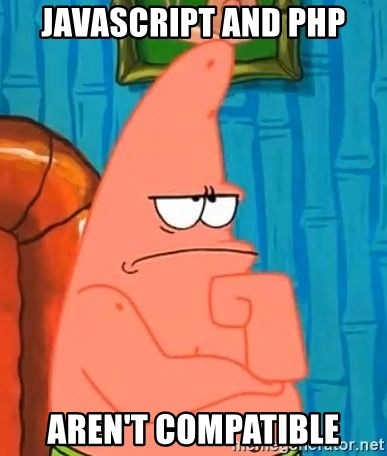 Patrick Wtf? - Javascript and php aren't compatible