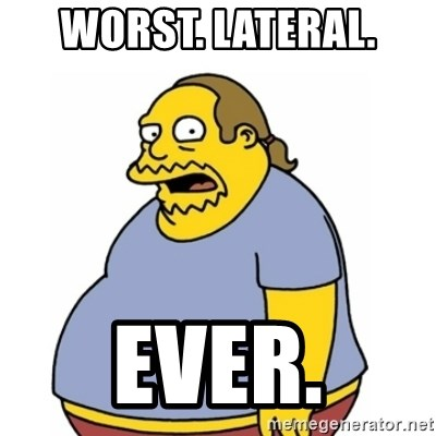 Comic Book Guy Worst Ever - Worst. lateral. ever.