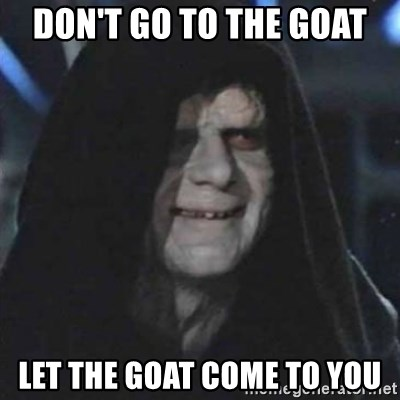 Sith Lord - Don't go to the goat Let the goat come to you