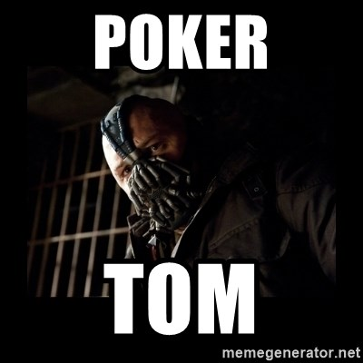 Bane Meme - Poker Tom
