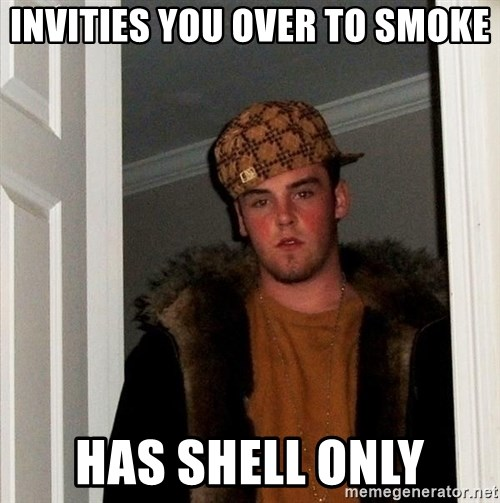 Scumbag Steve - invities you over to smoke has shell only