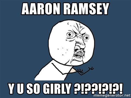 Y U No - aaron RAMSEY Y U SO GIRLY ?!??!?!?!
