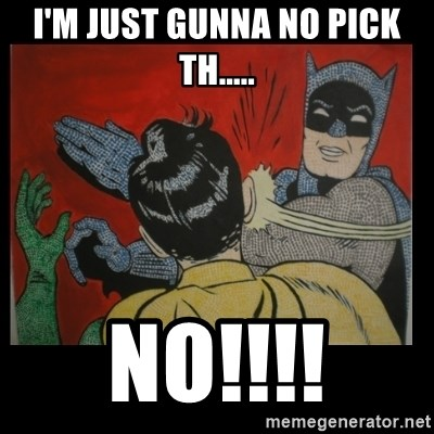 Batman Slappp - I'M just gunna no pick th..... NO!!!!