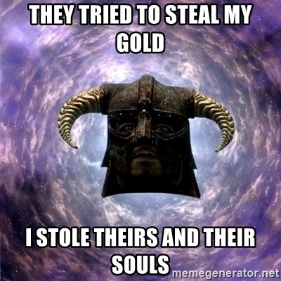 Skyrim - They tried to steal my gold I stole theirs and their souls
