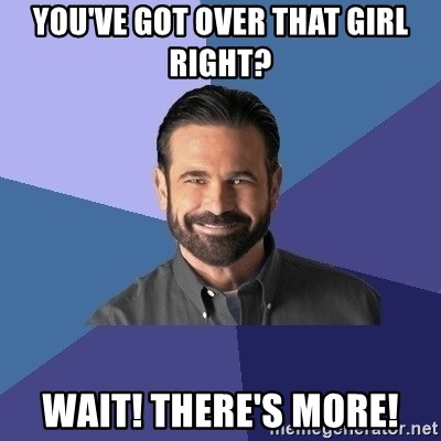 Billy Mays - you've got over that girl right? Wait! There's more!