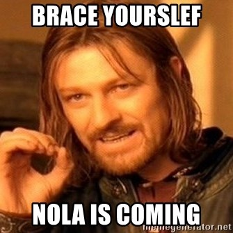 One Does Not Simply - Brace Yourslef  NOLA is Coming
