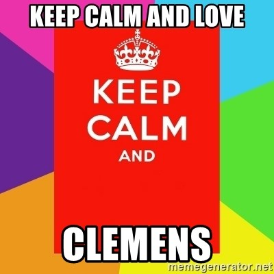 Keep calm and - KEEP CALM AND LOVE CLEMENS