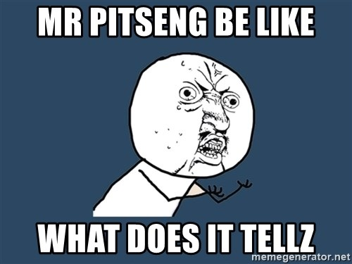 Y U No - Mr pitseng be like what does it tellz