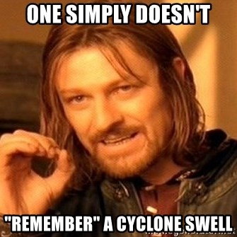 "One Does Not Simply - One simply doesn't ""Remember"" a cyclone swell"