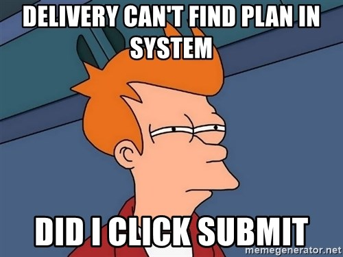 Futurama Fry - Delivery can't find plan in system did i click submit