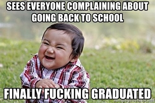 Evil Asian Baby - Sees everyone complaining about going back to school Finally fucking graduated
