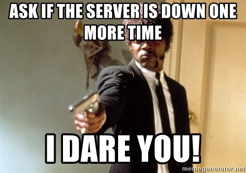 Samuel L Jackson - Ask if the server is down one more time I dare you!