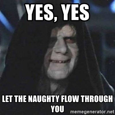 Sith Lord - Yes, Yes Let the naughty flow through you